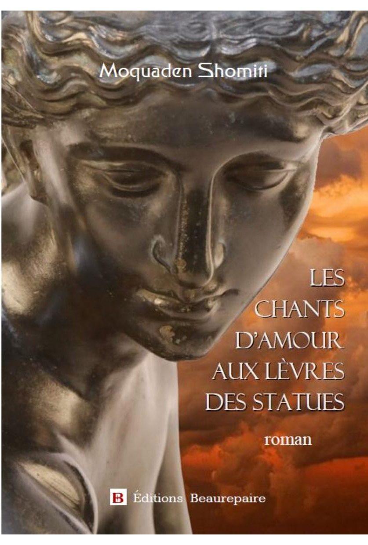 """Moquaden SHOMITI  """"Les chants d'amour aux lèvres des statues"""""""